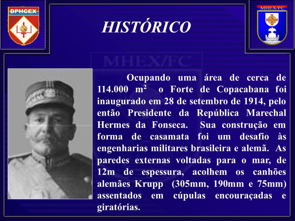 Ocupando uma área de cerca de 114.000 m 2 o Forte de Copacabana foi inaugurado em 28 de setembro de 1914, pelo então Presidente da República Marechal Hermes da Fonseca.