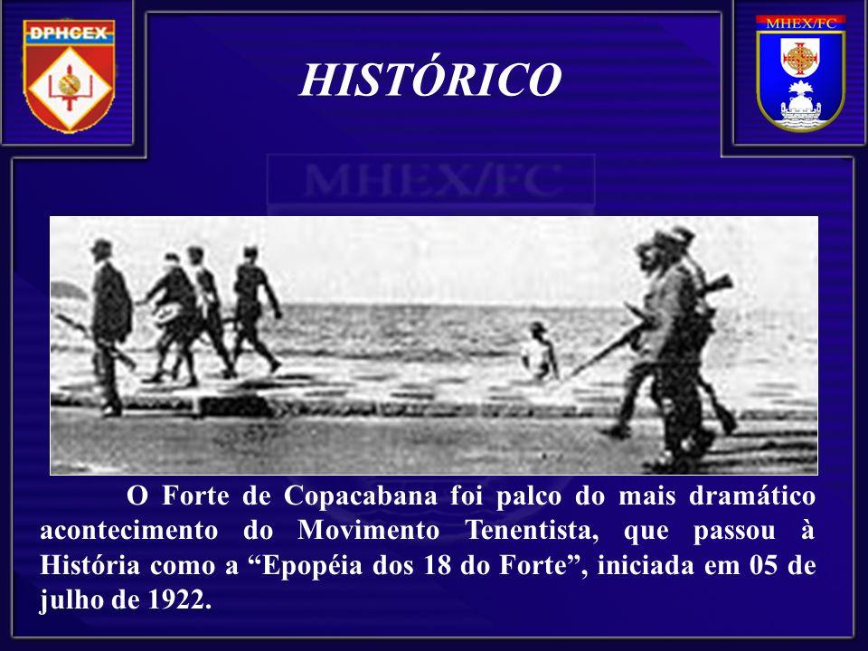 O Forte de Copacabana foi palco do mais dramático acontecimento do Movimento Tenentista, que passou à História como a Epopéia dos 18 do Forte, iniciada em 05 de julho de 1922.