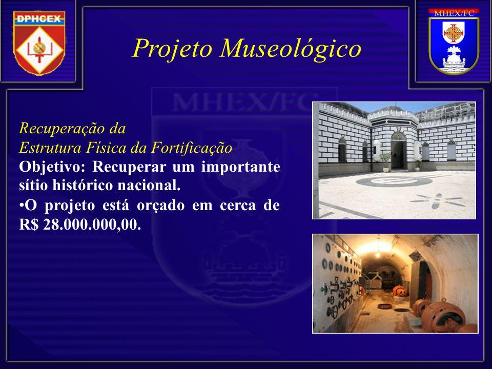 Projeto Museológico Recuperação da Estrutura Física da Fortificação Objetivo: Recuperar um importante sítio histórico nacional.