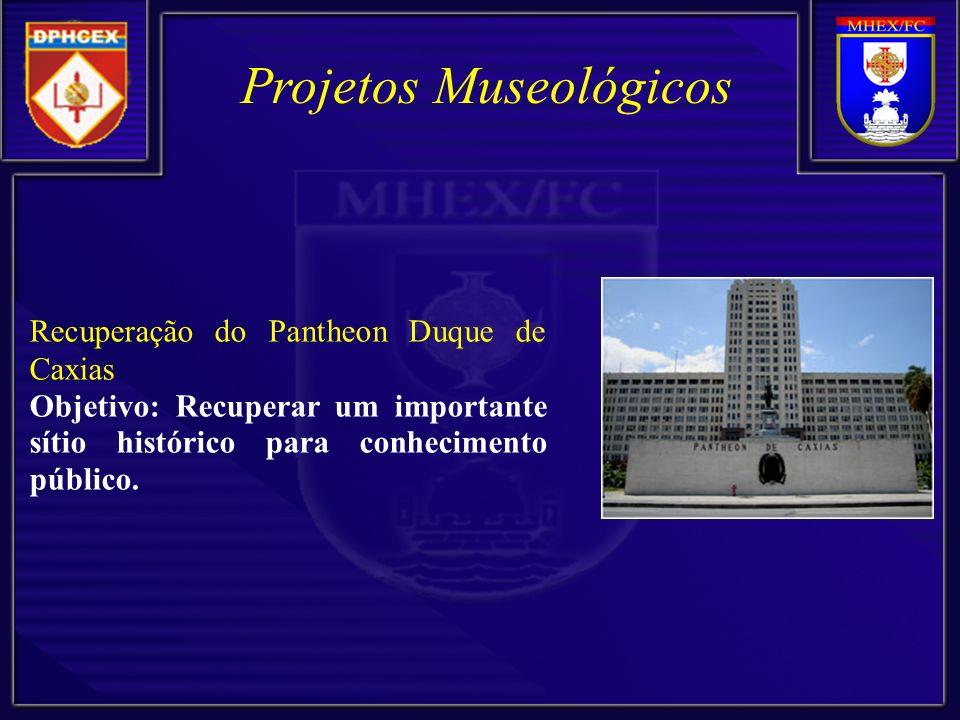 Projetos Museológicos Recuperação do Pantheon Duque de Caxias Objetivo: Recuperar um importante sítio histórico para conhecimento público.