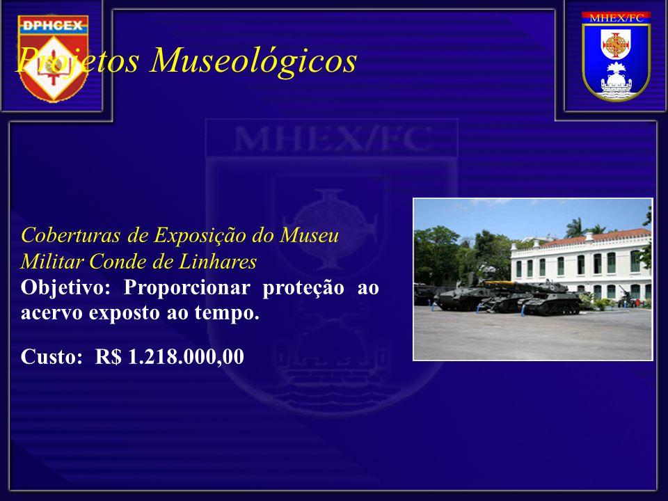 Projetos Museológicos Coberturas de Exposição do Museu Militar Conde de Linhares Objetivo: Proporcionar proteção ao acervo exposto ao tempo.