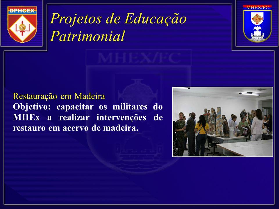 Restauração em Madeira Objetivo: capacitar os militares do MHEx a realizar intervenções de restauro em acervo de madeira.