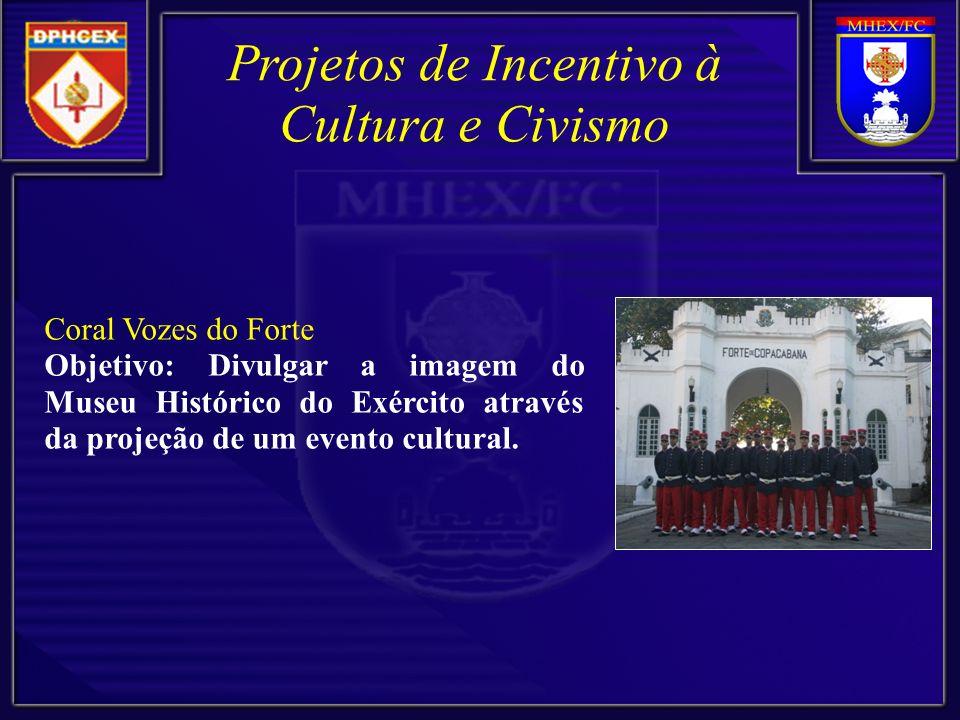 Coral Vozes do Forte Objetivo: Divulgar a imagem do Museu Histórico do Exército através da projeção de um evento cultural.