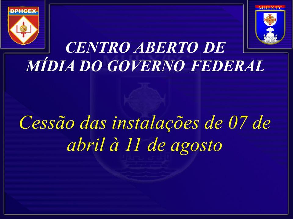 CENTRO ABERTO DE MÍDIA DO GOVERNO FEDERAL Cessão das instalações de 07 de abril à 11 de agosto