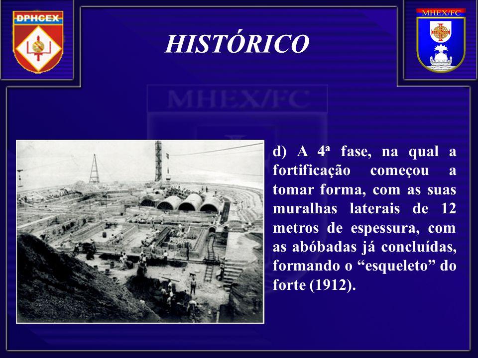 d) A 4 a fase, na qual a fortificação começou a tomar forma, com as suas muralhas laterais de 12 metros de espessura, com as abóbadas já concluídas, formando o esqueleto do forte (1912).