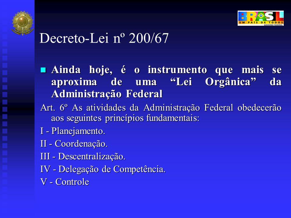 Decreto-Lei nº 200/67 Ainda hoje, é o instrumento que mais se aproxima de uma Lei Orgânica da Administração Federal Ainda hoje, é o instrumento que ma