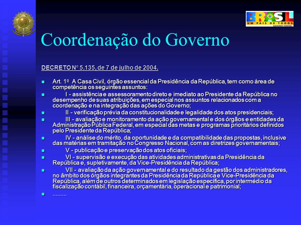Coordenação do Governo DECRETO Nº 5.135, de 7 de julho de 2004. DECRETO Nº 5.135, de 7 de julho de 2004. Art. 1 o A Casa Civil, órgão essencial da Pre