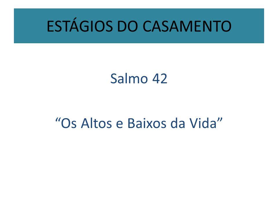 ESTÁGIOS DO CASAMENTO Salmo 42 Os Altos e Baixos da Vida