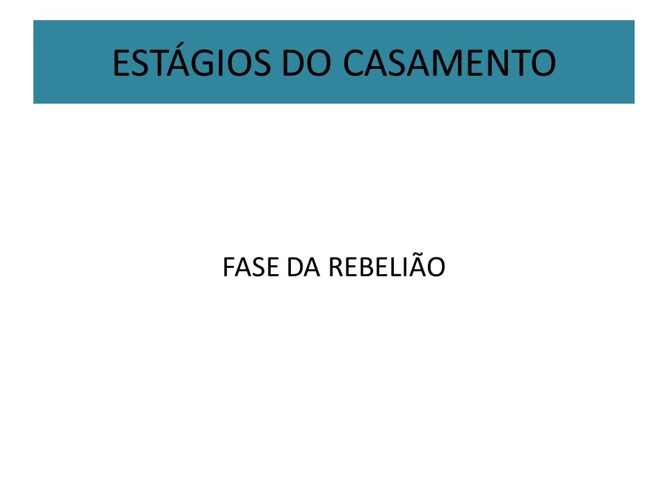 ESTÁGIOS DO CASAMENTO FASE DA REBELIÃO