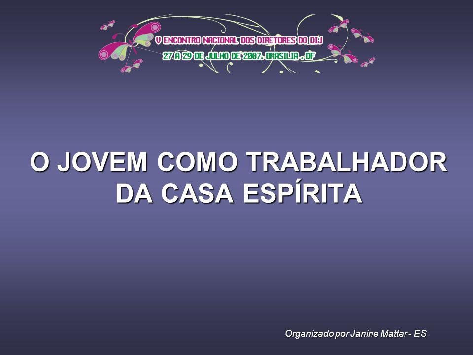 O JOVEM COMO TRABALHADOR DA CASA ESPÍRITA Organizado por Janine Mattar - ES