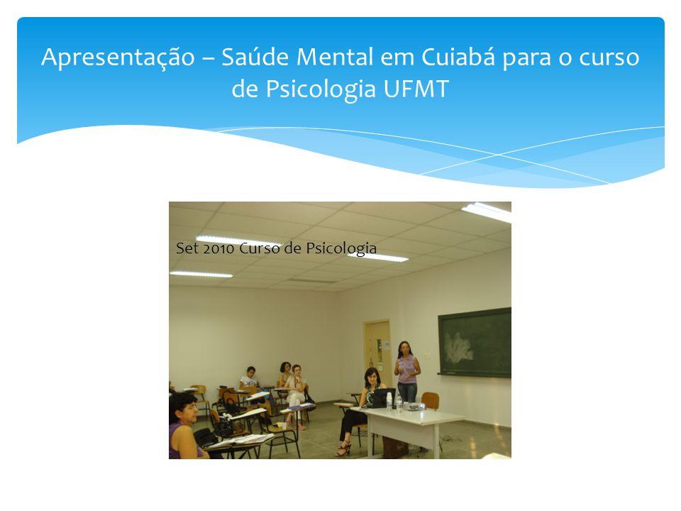 Apresentação – Saúde Mental em Cuiabá para o curso de Psicologia UFMT Set 2010 Curso de Psicologia