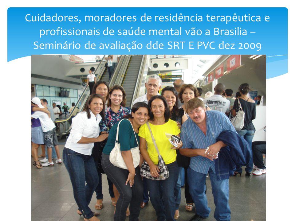 Cuidadores, moradores de residência terapêutica e profissionais de saúde mental vão a Brasilia – Seminário de avaliação dde SRT E PVC dez 2009