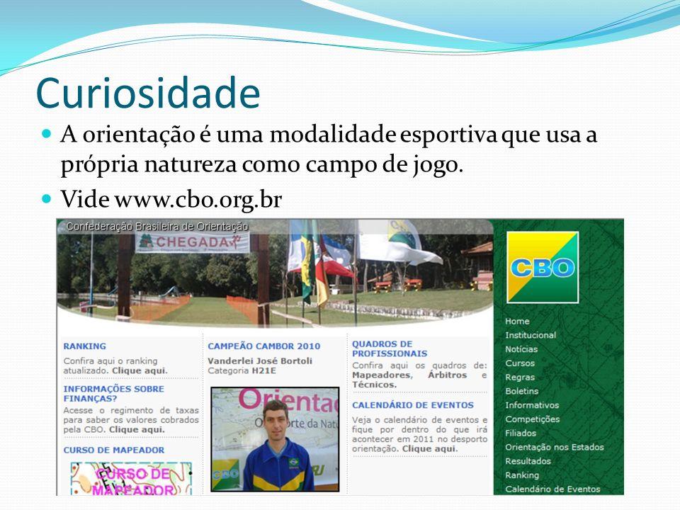 Curiosidade A orientação é uma modalidade esportiva que usa a própria natureza como campo de jogo. Vide www.cbo.org.br
