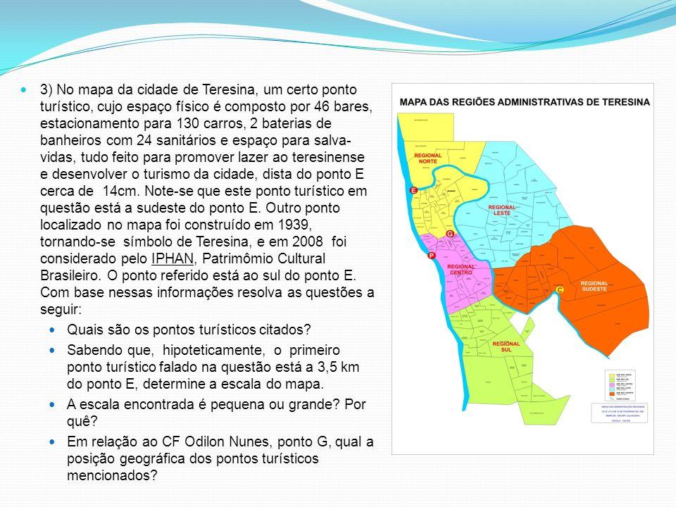 3) No mapa da cidade de Teresina, um certo ponto turístico, cujo espaço físico é composto por 46 bares, estacionamento para 130 carros, 2 baterias de