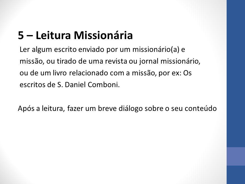 5 – Leitura Missionária Ler algum escrito enviado por um missionário(a) e missão, ou tirado de uma revista ou jornal missionário, ou de um livro relacionado com a missão, por ex: Os escritos de S.