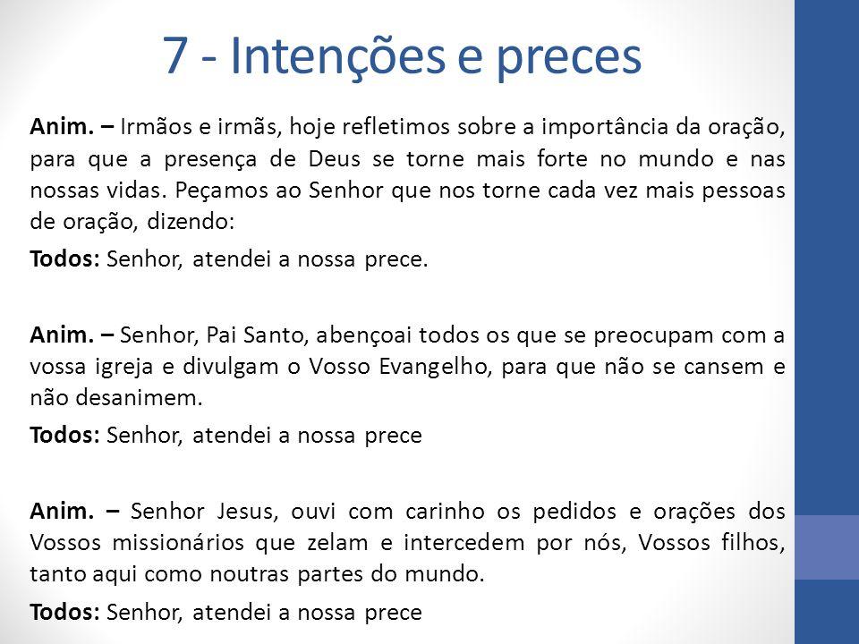 7 - Intenções e preces Anim. – Irmãos e irmãs, hoje refletimos sobre a importância da oração, para que a presença de Deus se torne mais forte no mundo