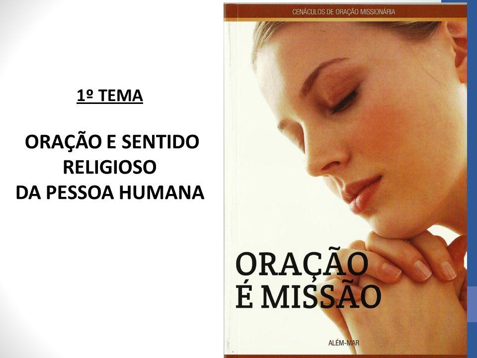 1º TEMA ORAÇÃO E SENTIDO RELIGIOSO DA PESSOA HUMANA