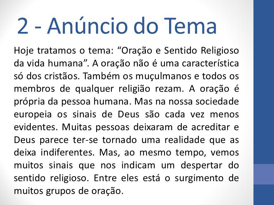 2 - Anúncio do Tema Hoje tratamos o tema: Oração e Sentido Religioso da vida humana.