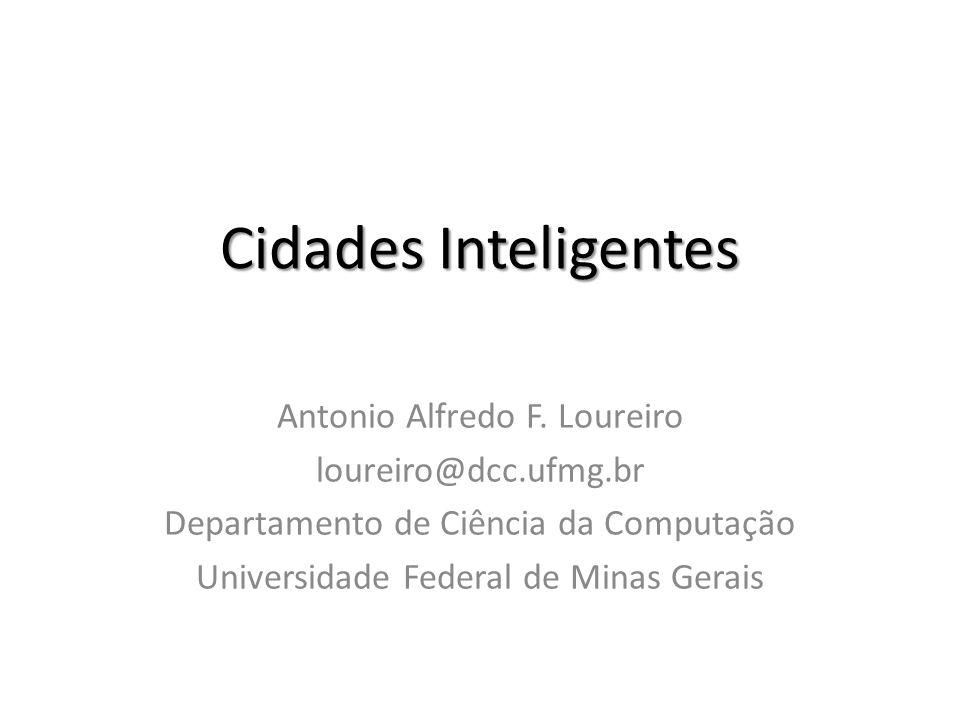 Cidades Inteligentes Antonio Alfredo F. Loureiro loureiro@dcc.ufmg.br Departamento de Ciência da Computação Universidade Federal de Minas Gerais