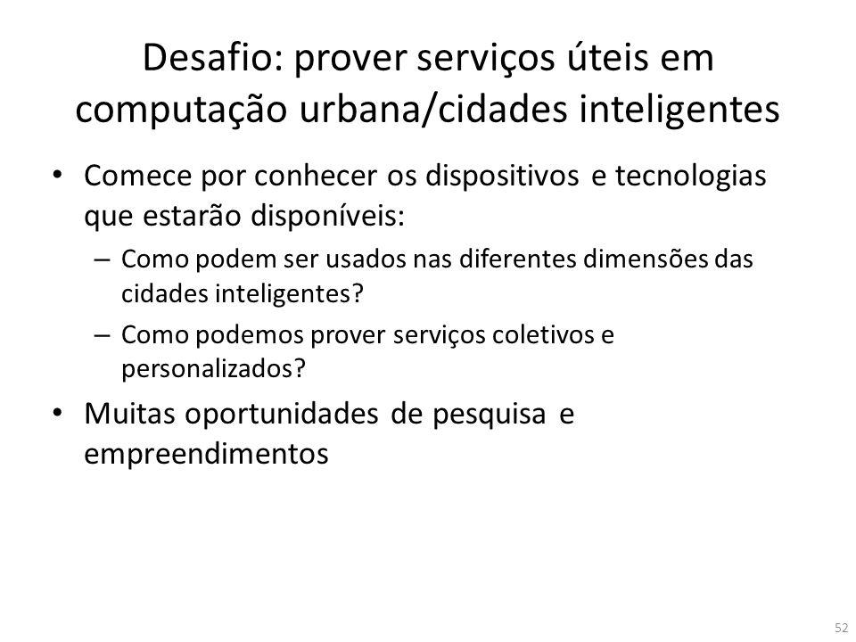 Desafio: prover serviços úteis em computação urbana/cidades inteligentes Comece por conhecer os dispositivos e tecnologias que estarão disponíveis: –