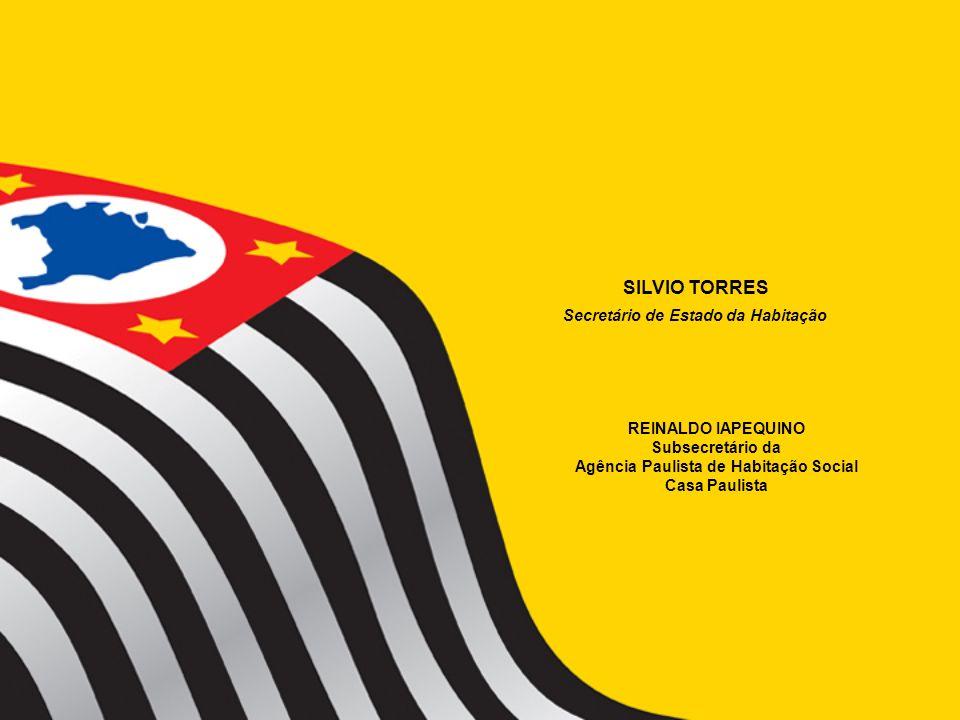 Secretário de Estado da Habitação SILVIO TORRES REINALDO IAPEQUINO Subsecretário da Agência Paulista de Habitação Social Casa Paulista