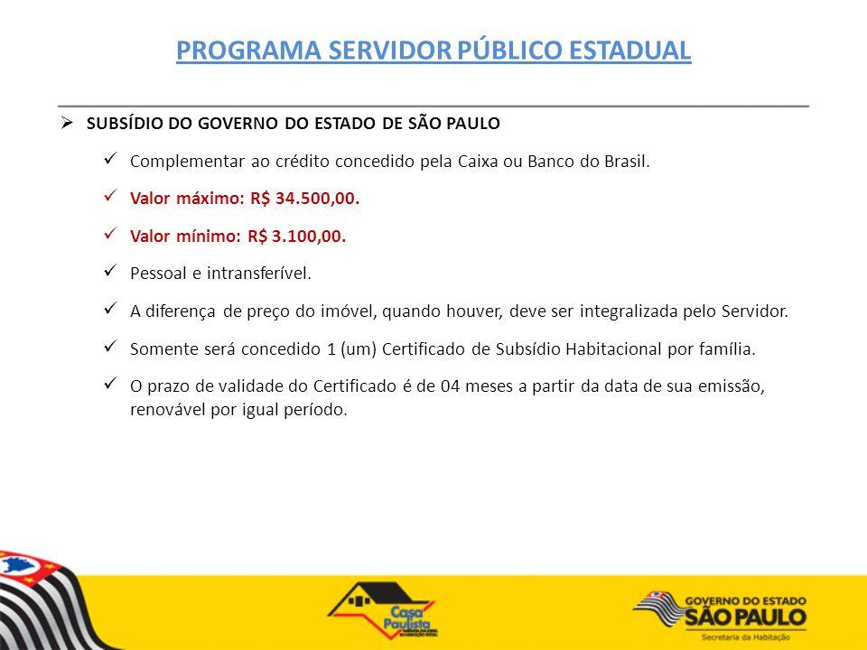 SUBSÍDIO DO GOVERNO DO ESTADO DE SÃO PAULO Complementar ao crédito concedido pela Caixa ou Banco do Brasil. Valor máximo: R$ 34.500,00. Valor mínimo: