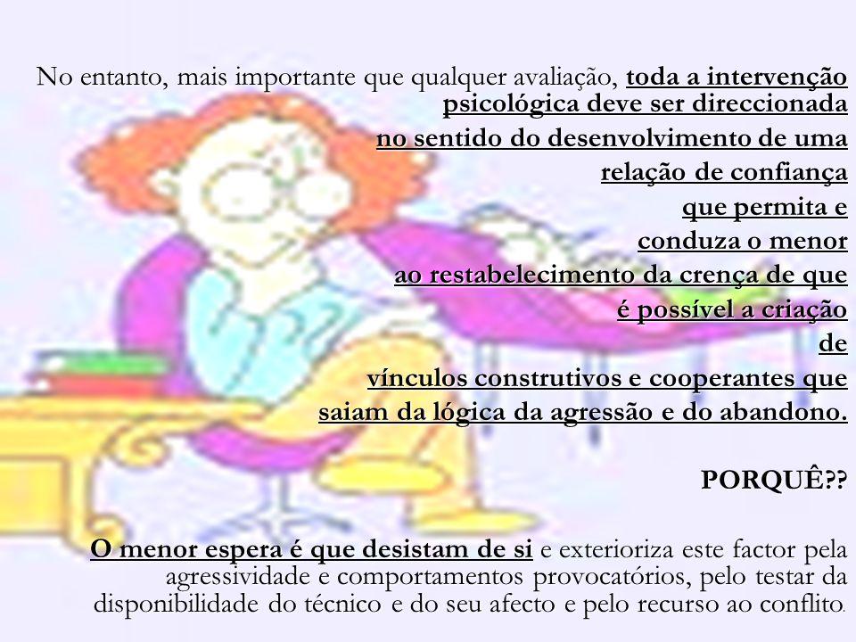 No entanto, mais importante que qualquer avaliação, toda a intervenção psicológica deve ser direccionada no sentido do desenvolvimento de uma relação