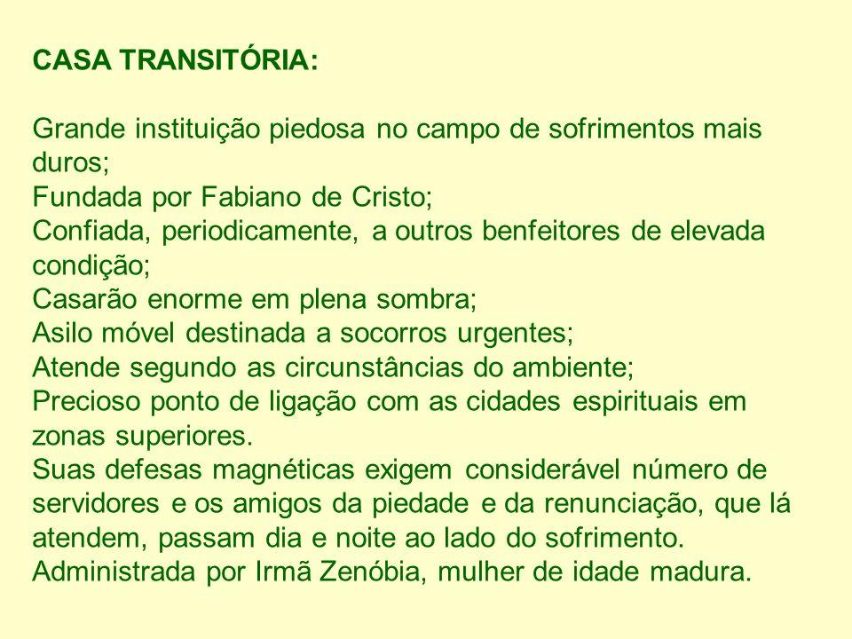 CASA TRANSITÓRIA: Grande instituição piedosa no campo de sofrimentos mais duros; Fundada por Fabiano de Cristo; Confiada, periodicamente, a outros ben