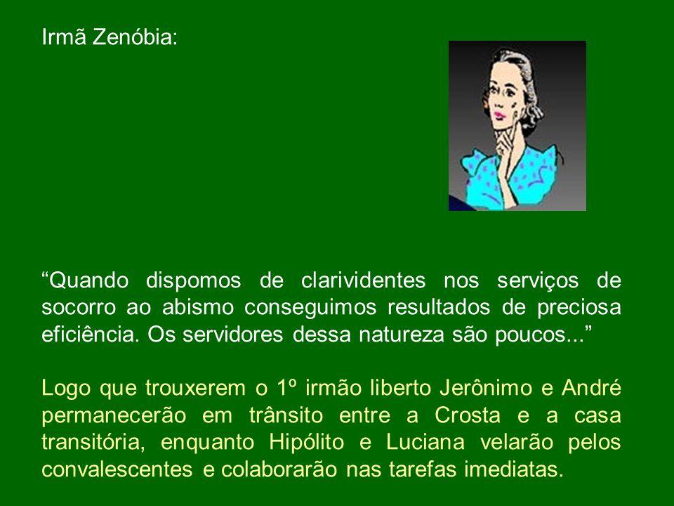 Irmã Zenóbia: Quando dispomos de clarividentes nos serviços de socorro ao abismo conseguimos resultados de preciosa eficiência.