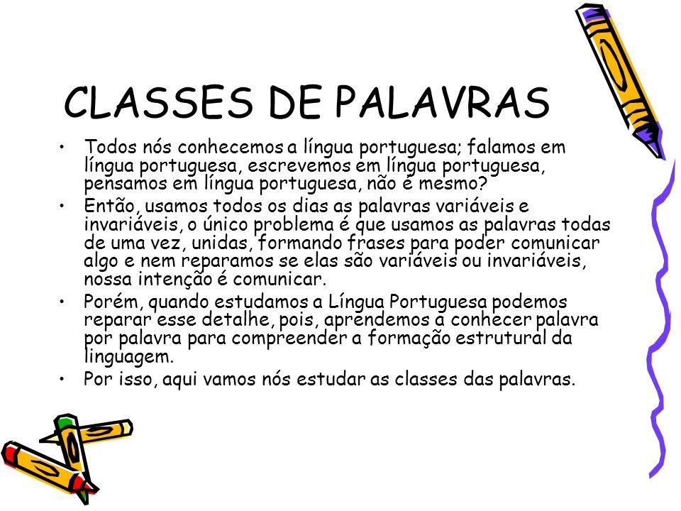 CLASSES DE PALAVRAS Todos nós conhecemos a língua portuguesa; falamos em língua portuguesa, escrevemos em língua portuguesa, pensamos em língua portug