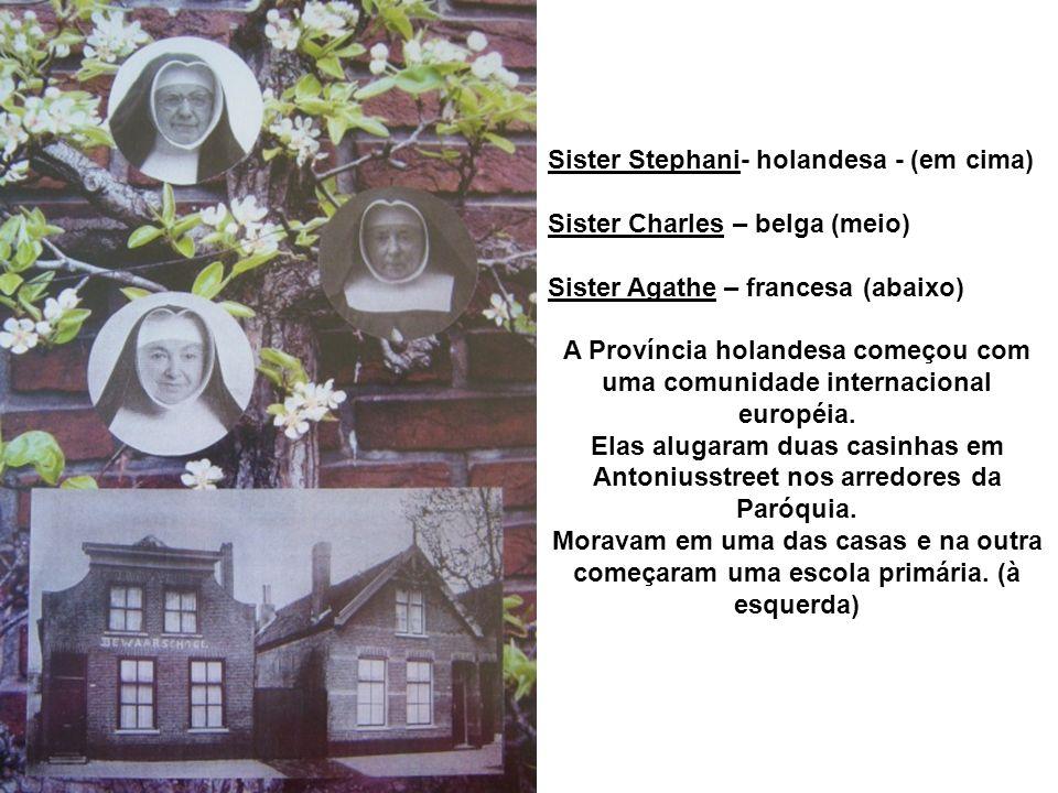 Sister Stephani- holandesa - (em cima) Sister Charles – belga (meio) Sister Agathe – francesa (abaixo) A Província holandesa começou com uma comunidade internacional européia.