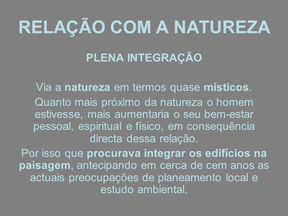 RELAÇÃO COM A NATUREZA PLENA INTEGRAÇÃO Via a natureza em termos quase místicos. Quanto mais próximo da natureza o homem estivesse, mais aumentaria o