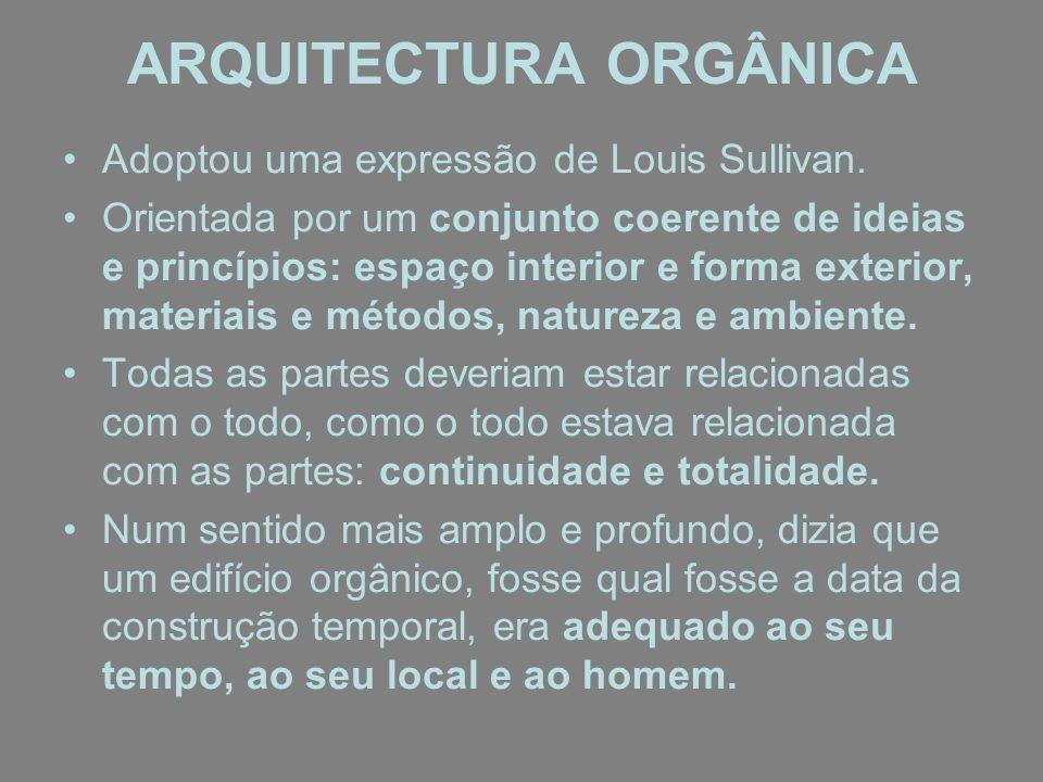 ARQUITECTURA ORGÂNICA Adoptou uma expressão de Louis Sullivan. Orientada por um conjunto coerente de ideias e princípios: espaço interior e forma exte