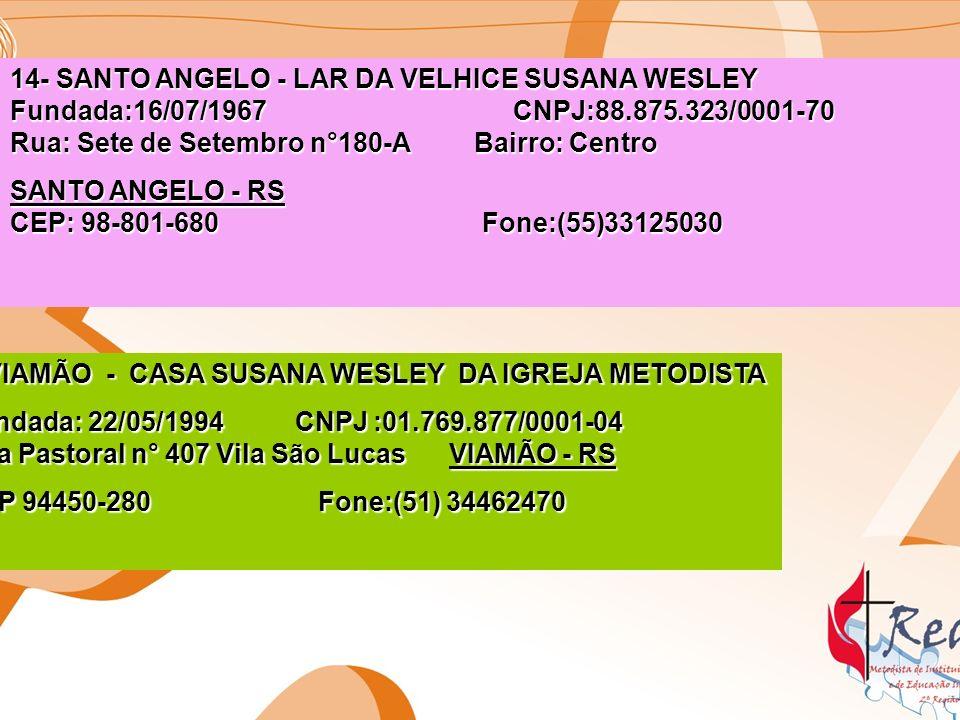 14- SANTO ANGELO - LAR DA VELHICE SUSANA WESLEY Fundada:16/07/1967 CNPJ:88.875.323/0001-70 Rua: Sete de Setembro n°180-A Bairro: Centro SANTO ANGELO -