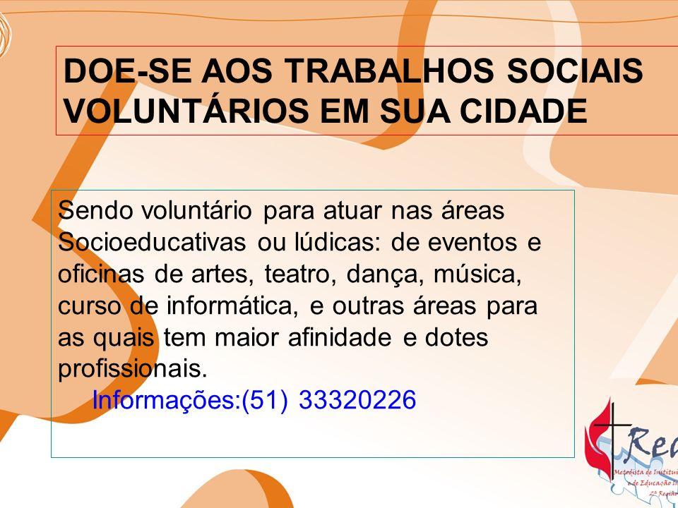 DOE-SE AOS TRABALHOS SOCIAIS VOLUNTÁRIOS EM SUA CIDADE Sendo voluntário para atuar nas áreas Socioeducativas ou lúdicas: de eventos e oficinas de arte