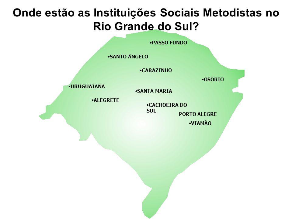 Onde estão as Instituições Sociais Metodistas no Rio Grande do Sul? PASSO FUNDO CARAZINHO SANTO ÂNGELO OSÓRIO URUGUAIANA ALEGRETE SANTA MARIA CACHOEIR