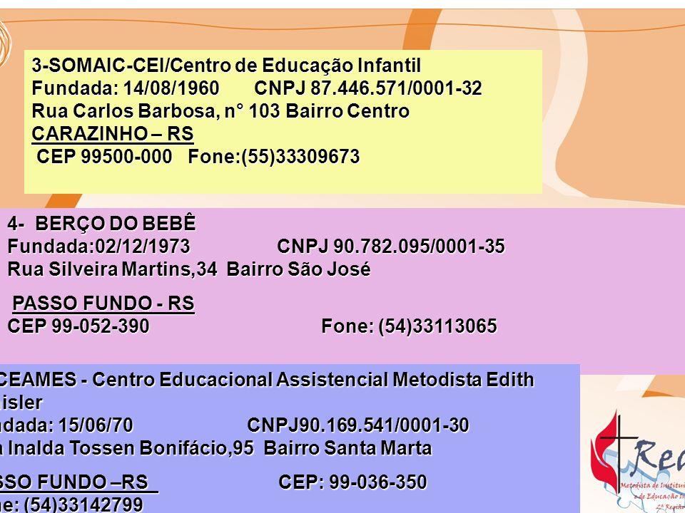 3-SOMAIC-CEI/Centro de Educação Infantil Fundada: 14/08/1960 CNPJ 87.446.571/0001-32 Rua Carlos Barbosa, n° 103 Bairro Centro CARAZINHO – RS CEP 99500