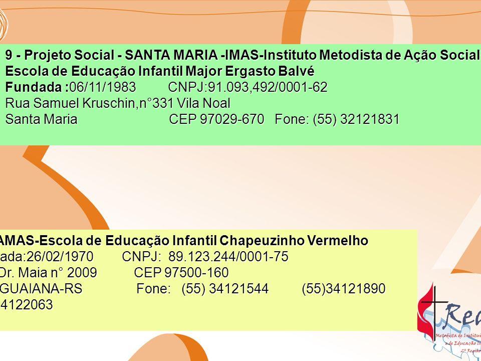 9 - Projeto Social - SANTA MARIA -IMAS-Instituto Metodista de Ação Social- Escola de Educação Infantil Major Ergasto Balvé Fundada :06/11/1983 CNPJ:91