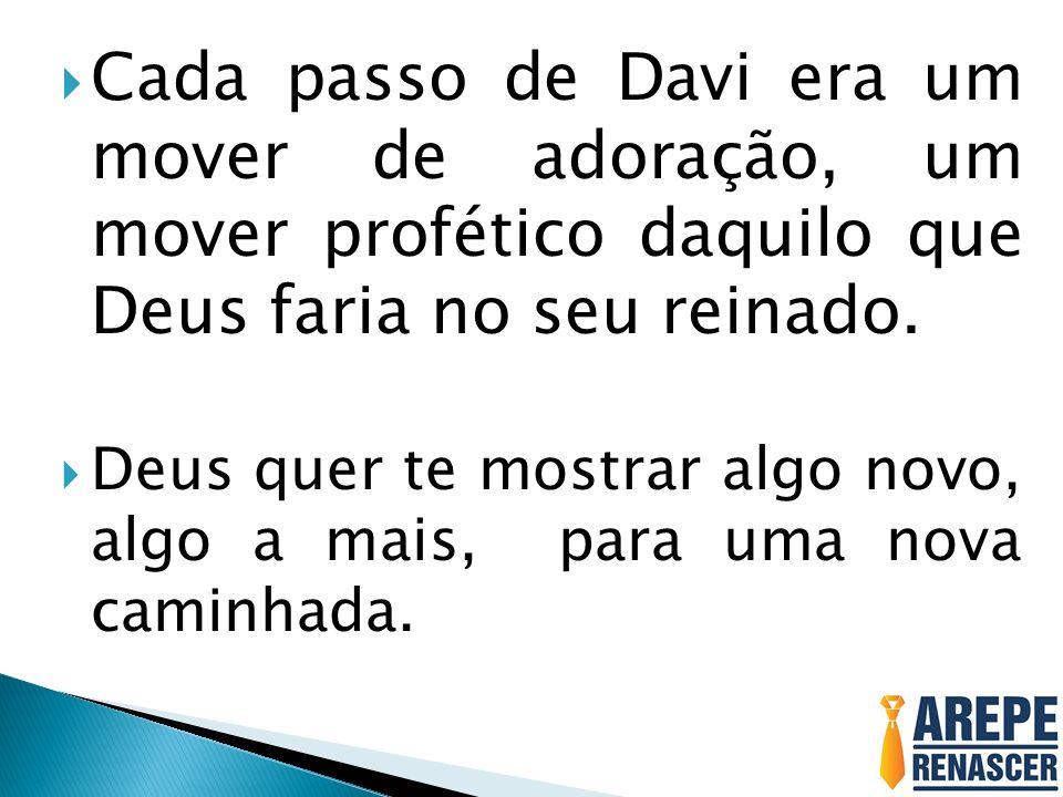 Cada passo de Davi era um mover de adoração, um mover profético daquilo que Deus faria no seu reinado. Deus quer te mostrar algo novo, algo a mais, pa