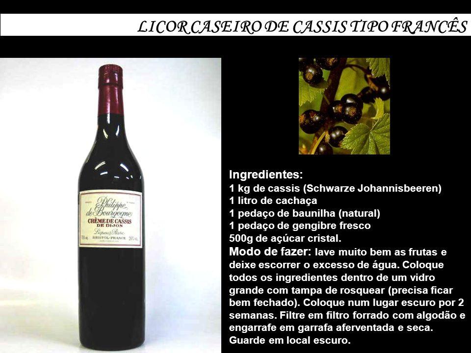 LICOR CASEIRO DE CASSIS TIPO FRANCÊS Ingredientes: 1 kg de cassis (Schwarze Johannisbeeren) 1 litro de cachaça 1 pedaço de baunilha (natural) 1 pedaço