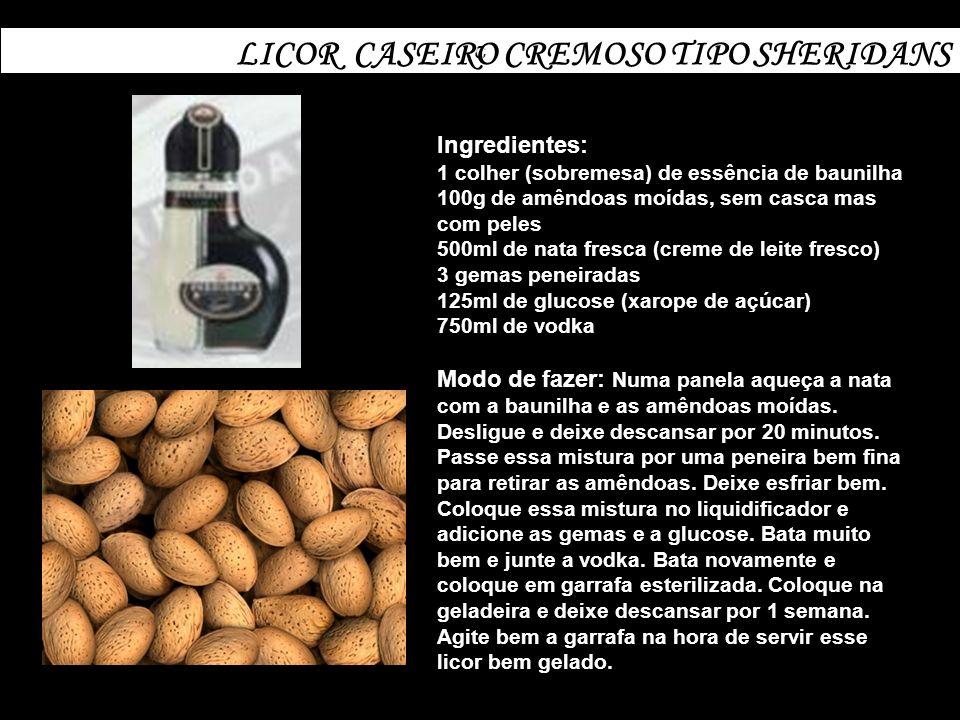 c LICOR CASEIRO CREMOSO TIPO SHERIDANS Ingredientes: 1 colher (sobremesa) de essência de baunilha 100g de amêndoas moídas, sem casca mas com peles 500
