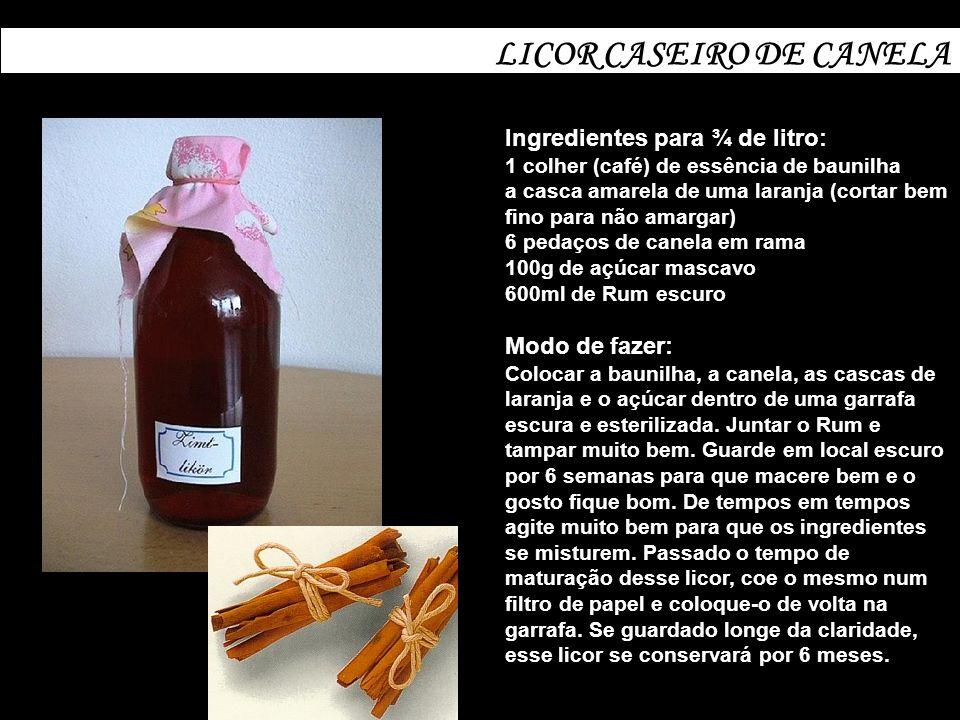LICOR CASEIRO DE CANELA Ingredientes para ¾ de litro: 1 colher (café) de essência de baunilha a casca amarela de uma laranja (cortar bem fino para não