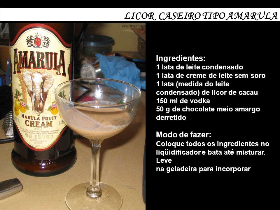 LICOR CASEIRO TIPO AMARULA Ingredientes: 1 lata de leite condensado 1 lata de creme de leite sem soro 1 lata (medida do leite condensado) de licor de