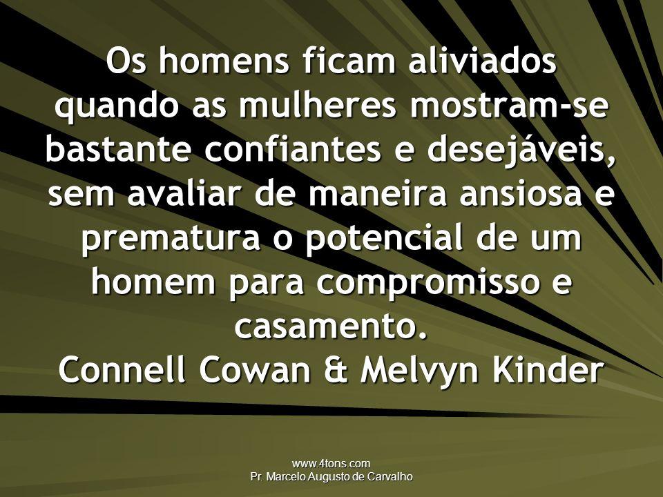 www.4tons.com Pr. Marcelo Augusto de Carvalho Os homens ficam aliviados quando as mulheres mostram-se bastante confiantes e desejáveis, sem avaliar de