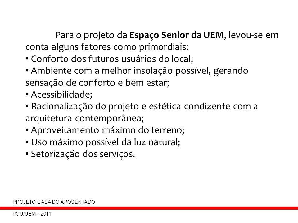 Para o projeto da Espaço Senior da UEM, levou-se em conta alguns fatores como primordiais: Conforto dos futuros usuários do local; Ambiente com a melh