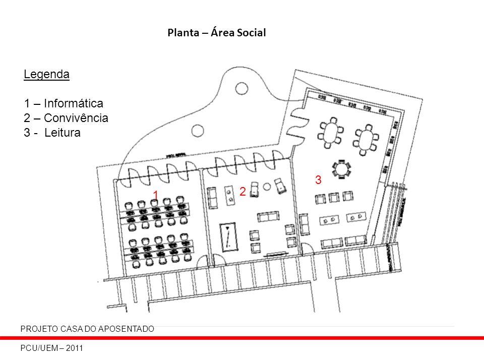 Planta – Área Administrativa Legenda 1 – Sala Multiuso 2 – Diretoria 3 – Copa 4 – DML 5 - Banheiros 1 2 34 5 5 5 5 ESPAÇO SENIOR PCU/UEM – 2011