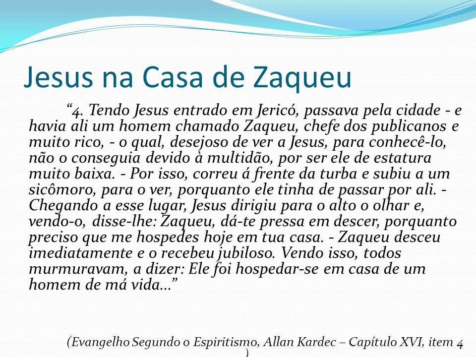 Jesus na Casa de Zaqueu 4. Tendo Jesus entrado em Jericó, passava pela cidade - e havia ali um homem chamado Zaqueu, chefe dos publicanos e muito rico