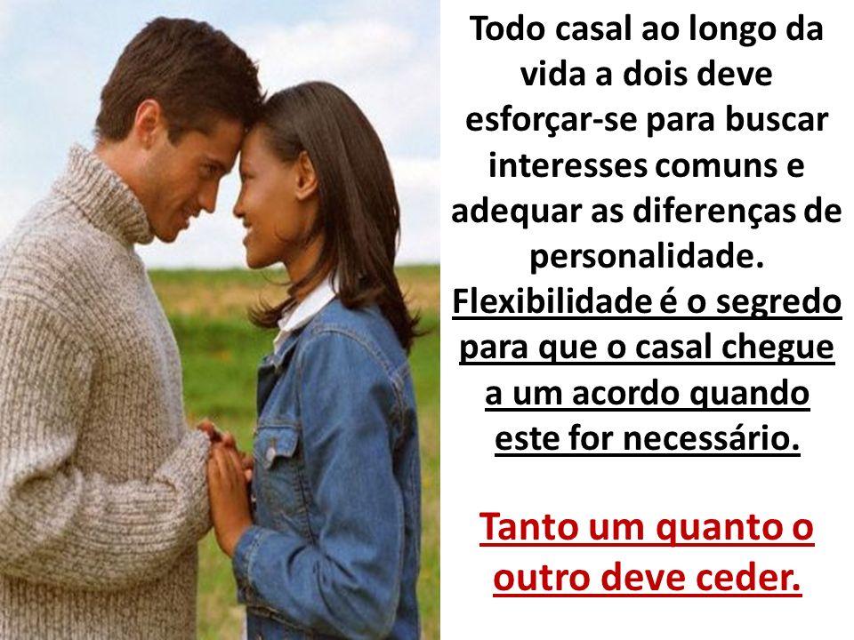 Todo casal ao longo da vida a dois deve esforçar-se para buscar interesses comuns e adequar as diferenças de personalidade.