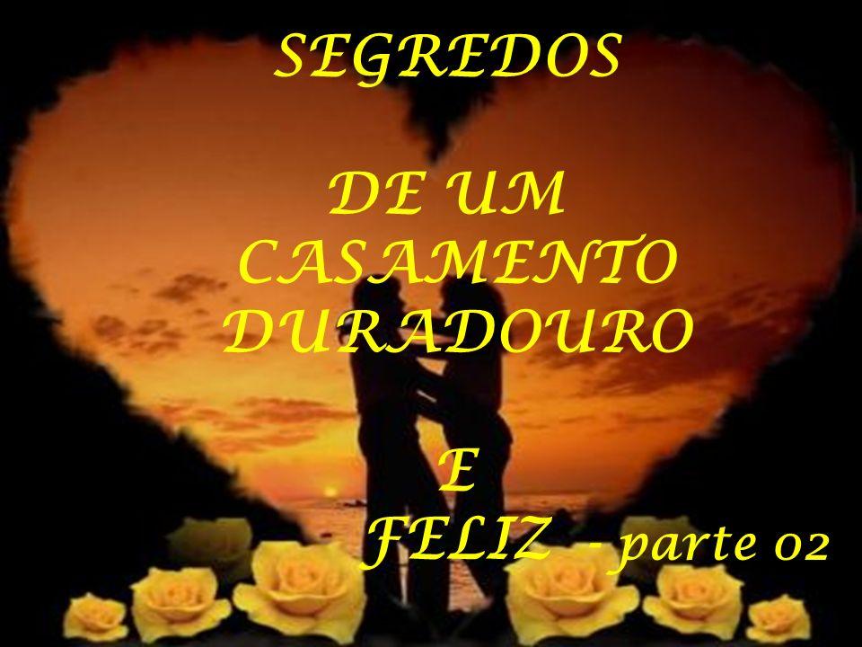 SEGREDOS DE UM CASAMENTO DURADOURO E FELIZ - parte 02
