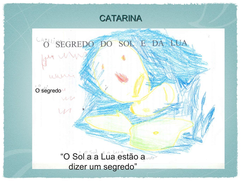 CATARINA O segredo O Sol a a Lua estão a dizer um segredo